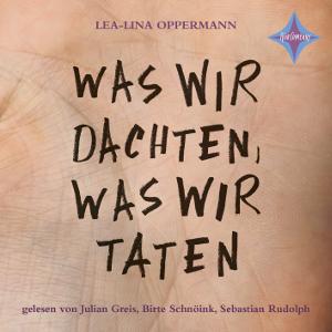 Was wir dachten, was wir taten von Lea-Lina Oppermann, Cover mit freundlicher Genehmigung von Hörcompany